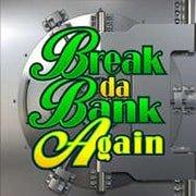 Break the bank again